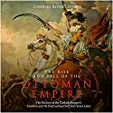 The Rise and Fall of the Ottoman Empire: The History of the Turkish Empire's Creation and Its Destruction Over 600 Years Later Audiobook by Charles River Editors Narrated by Mark Norman