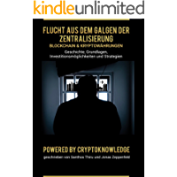 Flucht aus dem Galgen der Zentralisierung: Blockchain & Kryptowährungen (KnowLedge Edition 1) (German Edition)