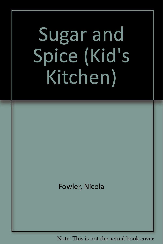 Sugar and Spice (Kid\'s Kitchen): Nicola Fowler: 9781850766261 ...