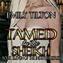 Tamed by the Sheikh: The Institute Series, Book 11 Hörbuch von Emily Tilton Gesprochen von: Cliff Bergen