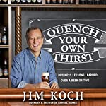Quench Your Own Thirst: Business Lessons Learned over a Beer or Two | Jim Koch