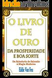 O Livro de Ouro da Prosperidade e da Boa Sorte: Da Sabedoria de Salomão à Magia Moderna