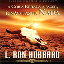 A Coisa Errada a Fazer, É Não Fazer Nada [The Wrong Thing to Do Is Nothing] (Portuguese Edition) Audiobook by L. Ron Hubbard Narrated by  uncredited