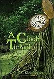 A Clock Ticked, Debra S. Kleinberger, 1424109833