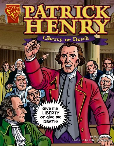 Patrick Henry: Liberty or Death (Graphic Biographies)