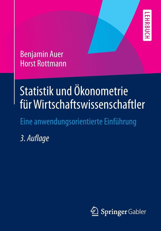 Statistik Und Ökonometrie Für Wirtschaftswissenschaftler  Eine Anwendungsorientierte Einführung