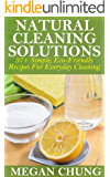 Natural Cleaning Solutions: 37+ Simple, Eco-Friendly Recipes For Everyday Cleaning (100% Safe Ingredients) (English Edition)