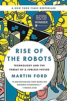 Rise of the Robots: Technology and the Threat of a Jobless Future by [Ford, Martin]