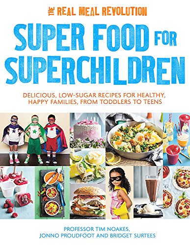 Super Food for Superchildren: Delicious, low-sugar recipes for healthy, happy children, from toddlers to teens by Tim Noakes, Jonno Proudfoot, Bridget Surtees