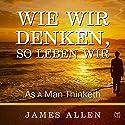 Wie Wir Denken, So Leben Wir Hörbuch von James Allen Gesprochen von: Uwe Daufenbach