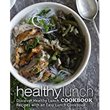 Healthy Lunch Cookbook: Discover Healthy Lunch Recipes with an Easy Lunch Cookbook