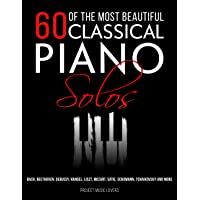 60 Of The Most Beautiful Classical Piano Solos: Bach, Beethoven, Debussy, Handel, Liszt, Mozart, Satie, Schumann…