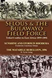 img - for Selous & the Bulawayo Field Force: Tribal Conflict in East Africa 1895-1896-Sunshine and Storm in Rhodesia by Frederick Courteney Selous & The Matabele Rebellion, 1896 by D. Tyrie Laing book / textbook / text book