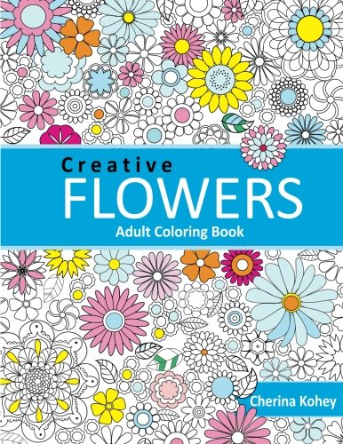 Adult Coloring Book: Creative flowers : Coloring Book Flowers for Relaxation (Volume 3)