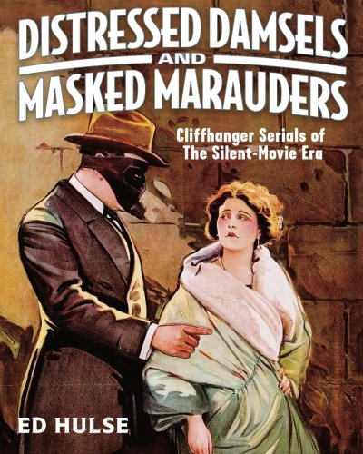 Distressed Damsels and Masked Marauders: Cliffhanger Serials of the Silent-Movie Era