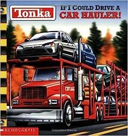 If I Could Drive a Car Hauler! (Tonka): Michael Teitelbaum, Tom