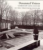 Denatured Visions: Landscape and Culture in the Twentieth Century
