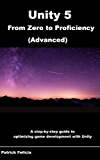 Unity 5 From Zero to Proficiency (Advanced): Create multiplayer games and procedural levels, and boost game performances: a step-by-step guide (English Edition)