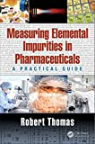 Measuring Elemental Impurities in Pharmaceuticals: A Practical Guide (Practical Spectroscopy)