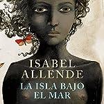 La isla bajo el mar [The Island Beneath the Sea] | Isabel Allende
