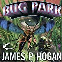 Bug Park Audiobook by James P. Hogan Narrated by Ray Chase