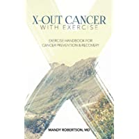 X-Out Cancer With Exercise: Exercise Handbook for Cancer Prevention and Recovery...