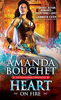 Heart on Fire (The Kingmaker Chronicles Book 3) by [Bouchet, Amanda]