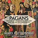 Pagans: The End of Traditional Religion and the Rise of Christianity Audiobook by James J. O'Donnell Narrated by David Drummond