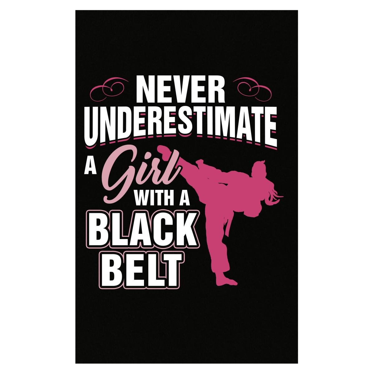 Esparosa Never Underestimate A Girl with A Black Belt - Poster
