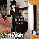 Le crime du comte Neville | Livre audio Auteur(s) : Amélie Nothomb Narrateur(s) : Françoise Gillard
