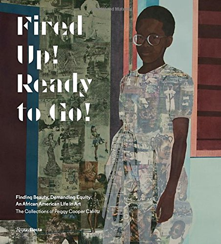 Search : Fired Up! Ready to Go!: Finding Beauty, Demanding Equity: An African American Life in Art. The Collections of Peggy Cooper Cafritz