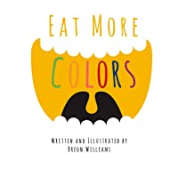 Eat More Colors: A Fun Educational Rhyming Book About Healthy Eating and Nutrition...