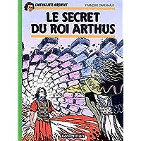 CHEVALIER ARDENT T.06 : LE SECRET DU ROI ARTHUS