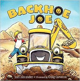 Backhoe Joe: Lori Alexander, Craig Cameron: 9780062250155: Amazon