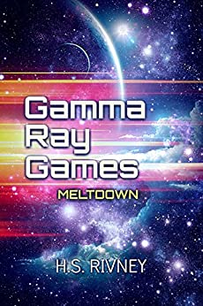 Gamma Ray Games: Meltdown (The Pioneer Missions Book 1) by [Rivney, H S]