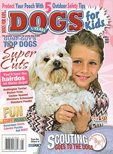 (Dogs For Kids of Dog Fancy April May 2007 Premier Magazine For Young Dog Lovers SCOUTING GOES TO THE DOGS Fun Stuff Inside: Horoscopes, Games, Calendar, Puzzles & More)