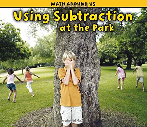 Download Using Subtraction at the Park (Math Around Us) PDF