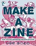 Make a Zine: Start Your Own Underground Publishing Revolution