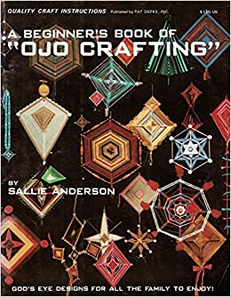 A Beginner S Book Of Ojo Crafting God S Eye Designs For All The