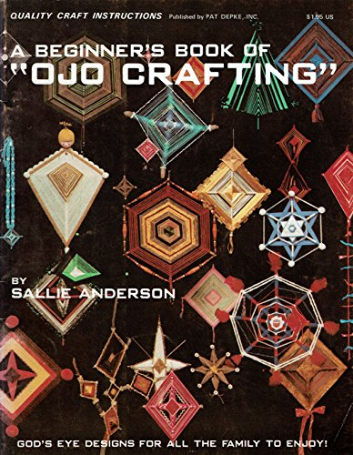 A Beginner#039s Book of quotOjo Craftingquot: God#039s Eye Designs for All the Family to Enjoy Quality Craft Instructions