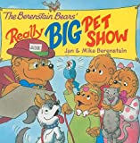 The Berenstain Bears' Really Big Pet Show, Mike Berenstain, 0060573902