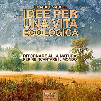 Amazon Com Idee Per Una Vita Ecologica Ideas For An Ecological