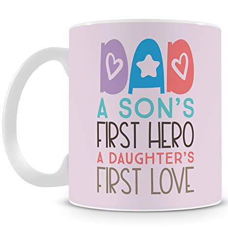 Illuminati Gifts Dad A Sons First Hero Daughters Love Quote Printed Coffee Mug 325ml