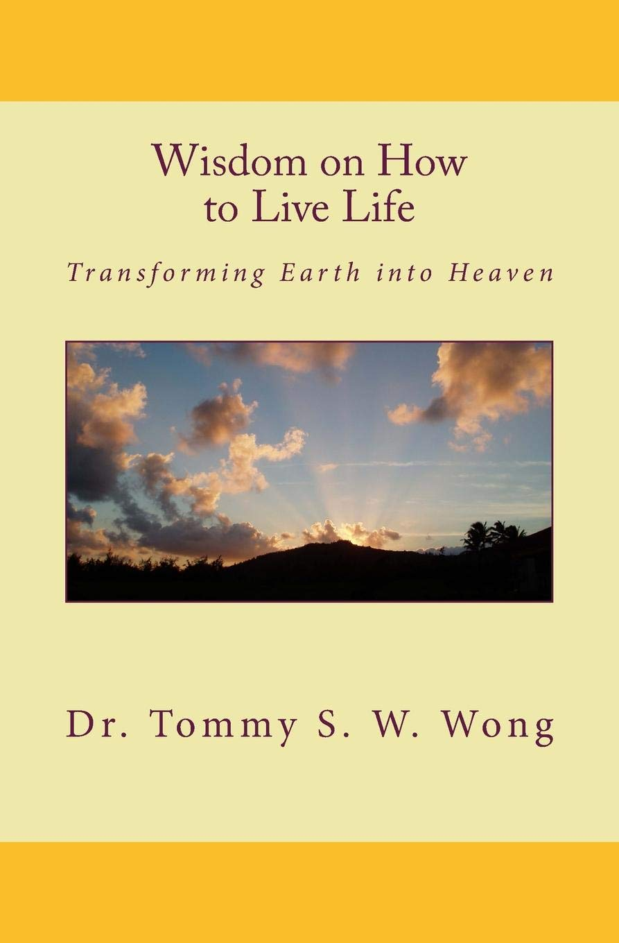 Wisdom on How to Live Life: Transforming Earth into Heaven (Wisdom on How to Live Life Book Series)