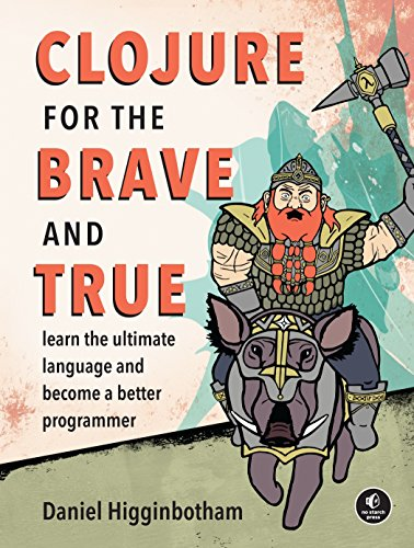 Clojure for the Brave and True: Learn the Ultimate Language and Become a Better Programmer by No Starch Press