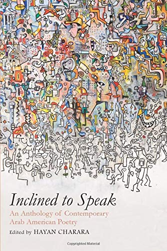 Inclined to Speak: An Anthology of Contemporary Arab American Poetry Hayan Charara