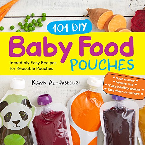 101 DIY Baby Food Pouches: Incredibly Easy Recipes for Reusable Pouches by Kawn Al-jabbouri, Anni Daulter, Kelly Genzlinger, Katherine Erlich