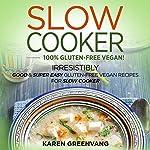 Slow Cooker: 100% Vegan! Irresistibly Good & Super Easy Gluten-Free Vegan Recipes for Slow Cooker | Karen Greenvang