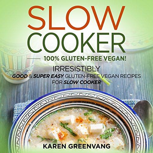 Slow Cooker: 100% Vegan! Irresistibly Good & Super Easy Glut