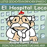 Lustige Geschichten in Einfachem Spanisch 2 [Funny Stories in Simple Spanish]: El Hospital Loco (Spanisches Lesebuch für Anfänger) | Álvaro Parra Pinto